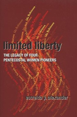 Limited Liberty: The Legacy of Four Pentecostal Women Pioneers  -     By: Estrelda Y. Alexander
