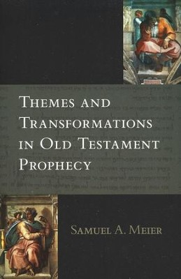 Themes and Transformations in Old Testament Prophecy  -     By: Samuel A. Meier