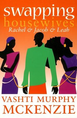 Swapping Housewives: Rachel and Jacob and Leah  -     By: Vashti Murphy McKenzie