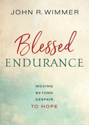 Blessed Endurance: Moving from Despair to Hope  -     By: John Wimmer