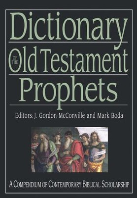Dictionary of the Old Testament Prophets: A Compendium of Contemporary Biblical Scholarship  -     Edited By: Mark J. Boda, J. Gordon McConville