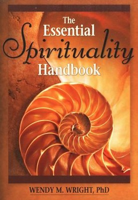 The Essential Spirituality Handbook  -     By: Wendy M. Wright
