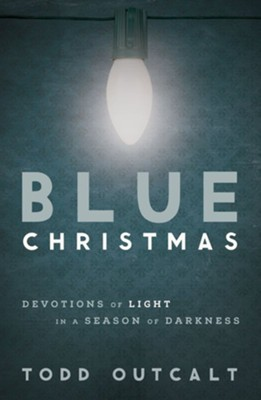 Blue Christmas: Devotions of Light in a Season of Darkness  -