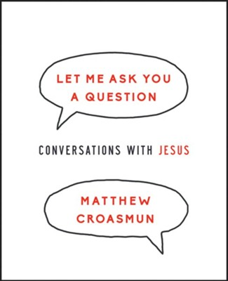 Let Me Ask You a Question: Conversations with Jesus  -     By: Matthew Croasmun