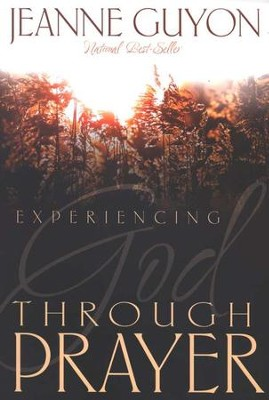 Experiencing God Through Prayer  -     By: Madame Jeanne Guyon