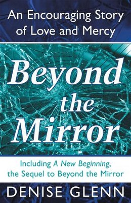 Beyond the Mirror: An Encouraging Story of Love and Mercy - eBook  -     By: Denise Glenn