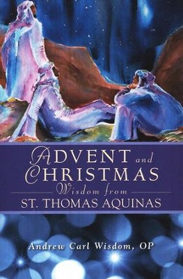 Advent and Christmas Wisdom from St. Thomas Aquinas  -     By: Andrew Carl Wisdom
