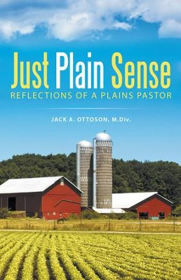 Just Plain Sense: Reflections of a Plains Pastor - eBook  -     By: Jack A. Ottoson M.Div.