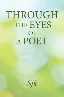 Through the Eyes of a Poet - eBook  -     By: Sjk
