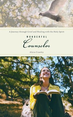 Wonderful Counselor: A Journey Through Grief and Healing with the Holy Spirit - eBook  -     By: Alicia Crawley