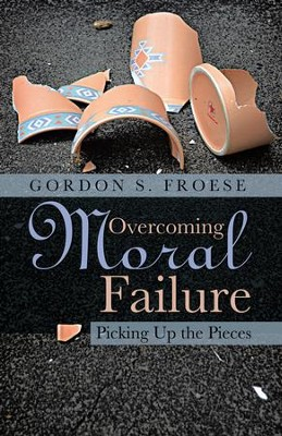 Overcoming Moral Failure: Picking Up the Pieces - eBook  -     By: Gordon S. Froese