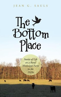 The Bottom Place: Stories of Life on a Rural Mississippi Farm in the 1920s - eBook  -     By: Jean G. Sauls