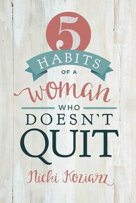 5 Habits of a Woman Who Doesn't Quit - eBook  -     By: Nicki Koziarz