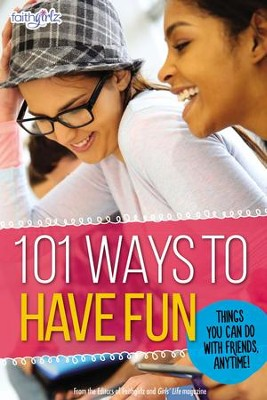 101 Ways to Have Fun: Things You Can Do with Friends, Anytime! - eBook  -     By: The Editors of Faithgirlz!
