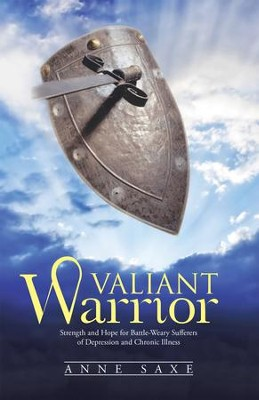 Valiant Warrior: Strength and Hope for Battle-Weary Sufferers of Depression and Chronic Illness - eBook  -     By: Anne Saxe