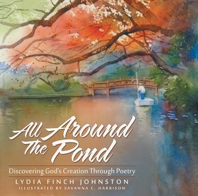 All Around The Pond: Discovering God's Creation Through Poetry - eBook  -     By: Lydia Finch Johnston     Illustrated By: Savanna C. Harrison
