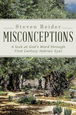 Misconceptions: A look at God's Word through First Century Hebraic Eyes - eBook  -     By: Steven Reider