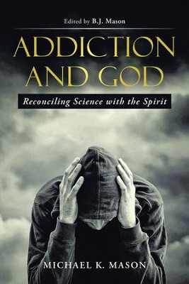 Addiction and God: Reconciling Science with the Spirit - eBook  -     By: Michael K. Mason