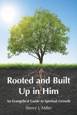 Rooted and Built Up in Him - eBook  -     By: Sherry J. Miller