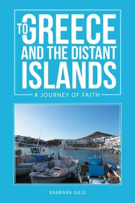 To Greece and the Distant Islands: A journey of faith - eBook  -     By: Barbara Gilis