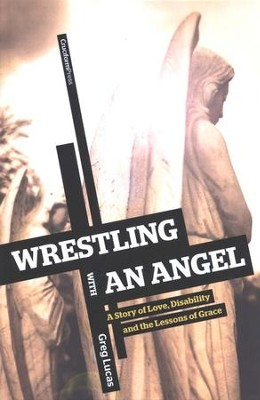 Wrestling With an Angel: Story of Love, Disability and  Lessons of Grace  -     By: Greg Lucas