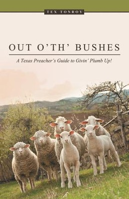 Out o' th' Bushes: A Texas Preacher's Guide to Givin' Plumb Up! - eBook  -     By: Tex Tonroy
