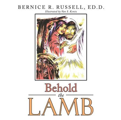 Behold the Lamb - eBook  -     By: Bernice R. Russell Ed.D.     Illustrated By: Van S. Kentz