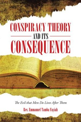 Conspiracy Theory and Its Consequence: The Evil that Men Do Lives After Them - eBook  -     By: Rev. Emmanuel Tamba Fayiah