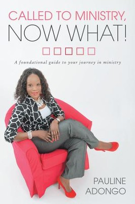 Called to Ministry, Now What!: A foundational guide to your journey in ministry - eBook  -     By: Pauline Adongo
