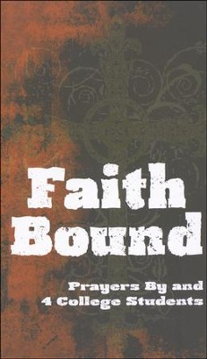 Faith Bound: Prayers By & 4 College Students  -     Edited By: Ellen Rosebrough     By: Ellen Rosebrough(Ed.)