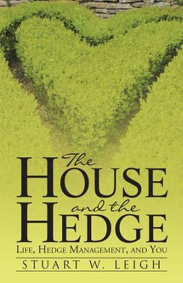 The House and the Hedge: Life, Hedge Management, and You - eBook  -     By: Stuart W. Leigh