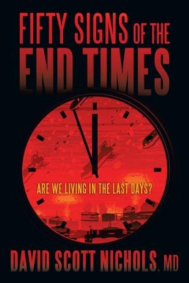 Fifty Signs of the End Times: Are We Living in the Last Days? - eBook  -     By: David Scott Nichols