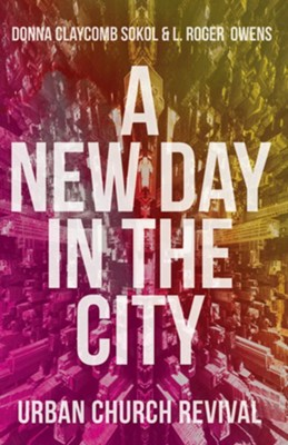 A New Day in the City: Urban Church Revival  -     By: Donna Claycomb Sokol, Roger Owens