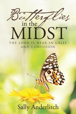 Butterflies in the Midst: The Lord Is Near in Grief and Confusion - eBook  -     By: Sally Anderlitch