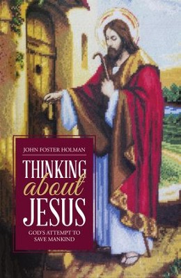 Thinking about Jesus: God's Attempt to Save Mankind - eBook  -     By: John Foster Holman