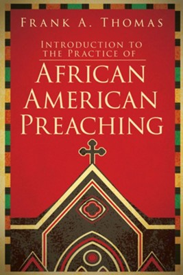 Introduction to African American Preaching  -     By: Frank A. Thomas