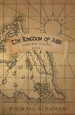 The Kingdom of Arke: Fading Light - eBook  -     By: Michael Bergman