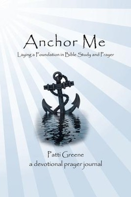 Anchor Me: Laying a Foundation in Bible Study and Prayer - eBook  -     By: Patti Greene