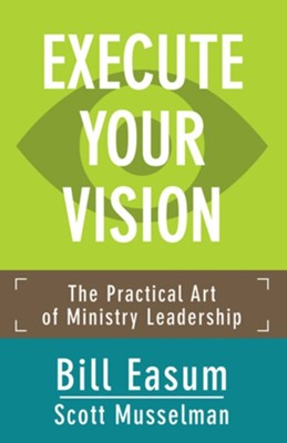 Execute Your Vision: The Practical Art of Ministry Leadership  -     By: Bill Easum, Scott Musselman