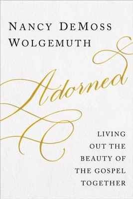 Adorned: Living Out the Gospel Together - eBook  -     By: Nancy DeMoss Wolgemuth