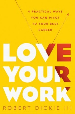 Pivot: Kickstart Your Passion and Create Opportunities in the Workplace - eBook  -     By: Robert Dickie