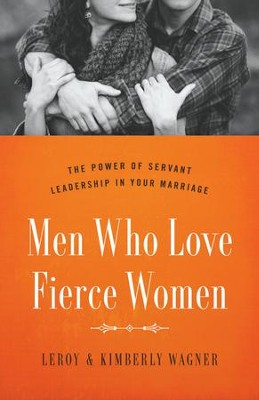 Men Who Love Fierce Women: The Power of Servant Leadership in Your Marriage - eBook  -     By: Kimberly Wagner, Leroy Wagner