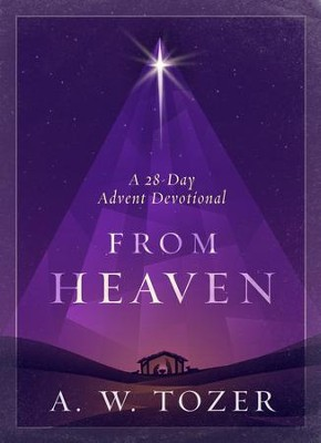 From Heaven: A 28 Day Advent Devotional - eBook  -     By: A.W. Tozer