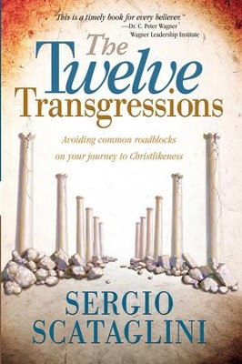 Twelve Transgressions: Avoiding common roadblocks on your journey to Christlikeness - eBook  -     By: Sergio Scataglini