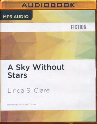 #15: A Sky Without Stars - unabridged audio book on MP3-CD  -     Narrated By: Widdi Turner     By: Linda S. Clare