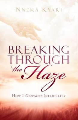 Breaking Through the Haze: How I Overcame Infertility - eBook  -     By: Nneka Kyari