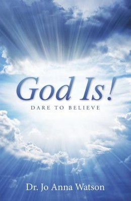 God Is!: Dare To Believe - eBook  -     By: Dr. Jo Anna Watson