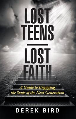 Lost Teens Lost Faith: A Guide to Engaging the Souls of the Next Generation - eBook  -     By: Derek Bird