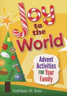 Joy to the World: Advent Activities for Your Family  -     By: Kathleen M. Basi