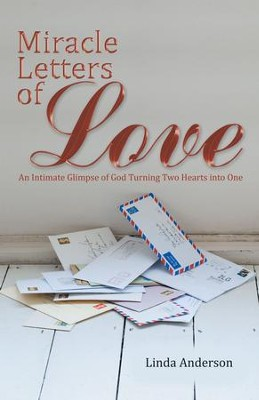 Miracle Letters of Love: An Intimate Glimpse of God Turning Two Hearts into One - eBook  -     By: Linda Anderson